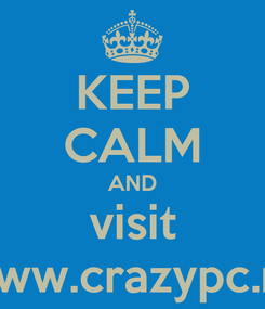 Poster: KEEP CALM AND visit www.crazypc.ro