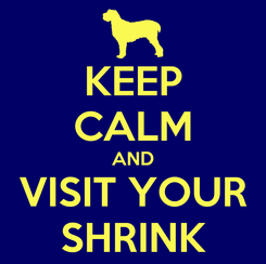 Poster: KEEP CALM AND VISIT YOUR SHRINK
