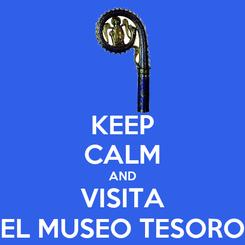 Poster: KEEP CALM AND VISITA EL MUSEO TESORO