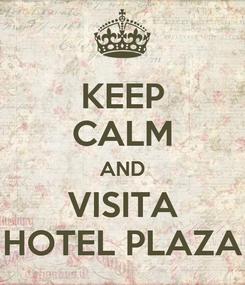 Poster: KEEP CALM AND VISITA HOTEL PLAZA