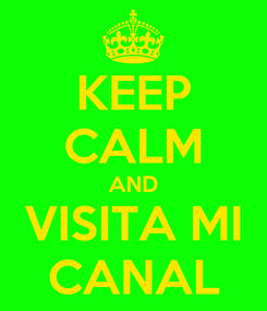 Poster: KEEP CALM AND VISITA MI CANAL