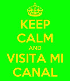 Poster: KEEP CALM AND VISITA MI CANAL