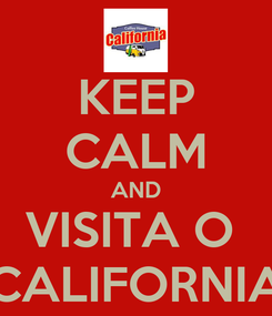Poster: KEEP CALM AND VISITA O  CALIFORNIA