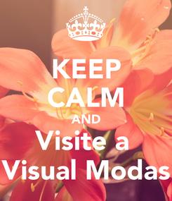 Poster: KEEP CALM AND Visite a  Visual Modas