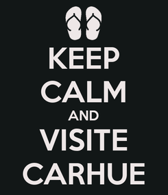 Poster: KEEP CALM AND VISITE CARHUE