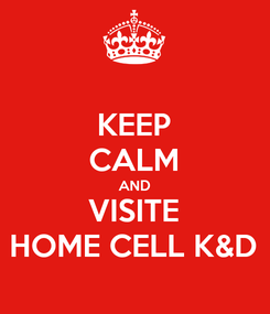 Poster: KEEP CALM AND VISITE HOME CELL K&D