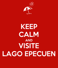 Poster: KEEP CALM AND VISITE LAGO EPECUEN