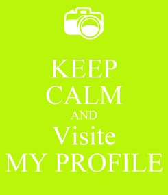 Poster: KEEP CALM AND Visite MY PROFILE