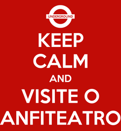 Poster: KEEP CALM AND VISITE O ANFITEATRO
