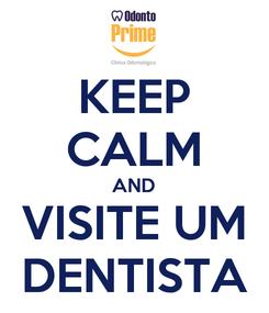 Poster: KEEP CALM AND VISITE UM DENTISTA