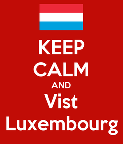 Poster: KEEP CALM AND Vist Luxembourg