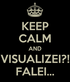 Poster: KEEP CALM AND VISUALIZEI?! FALEI...