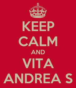 Poster: KEEP CALM AND VITA ANDREA S