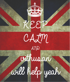 Poster: KEEP CALM AND vithusan will help yeah