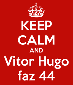 Poster: KEEP CALM AND Vitor Hugo faz 44