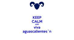 Poster: KEEP CALM AND viva aguascalientes´n