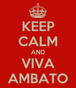 Poster: KEEP CALM AND VIVA AMBATO