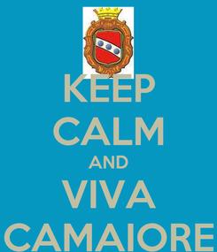 Poster: KEEP CALM AND VIVA CAMAIORE