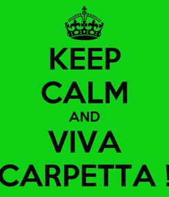 Poster: KEEP CALM AND VIVA CARPETTA !