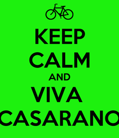 Poster: KEEP CALM AND VIVA  CASARANO