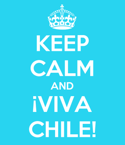 Poster: KEEP CALM AND ¡VIVA CHILE!