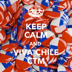 Poster: KEEP CALM AND  VIVA CHILE CTM