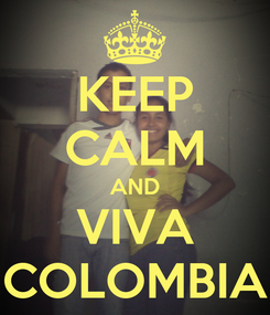 Poster: KEEP CALM AND VIVA COLOMBIA