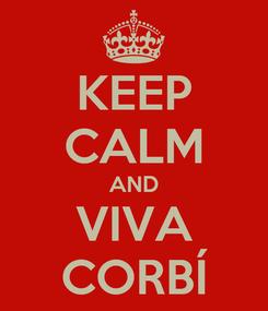Poster: KEEP CALM AND VIVA CORBÍ