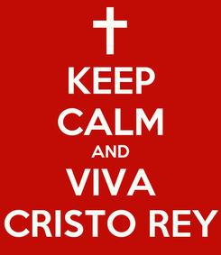 Poster: KEEP CALM AND VIVA CRISTO REY