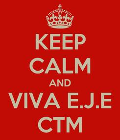 Poster: KEEP CALM AND VIVA E.J.E CTM