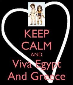 Poster: KEEP CALM AND Viva Egypt And Greece