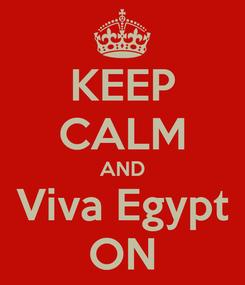 Poster: KEEP CALM AND Viva Egypt ON