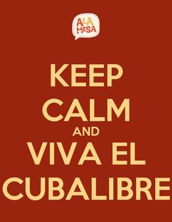Poster: KEEP CALM AND VIVA EL CUBALIBRE