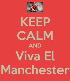Poster: KEEP CALM AND Viva El Manchester