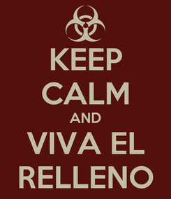 Poster: KEEP CALM AND VIVA EL RELLENO