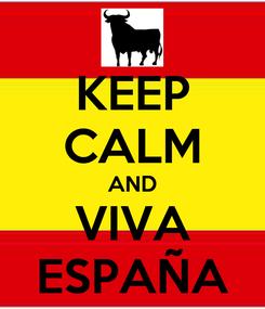 Poster: KEEP CALM AND VIVA ESPAÑA