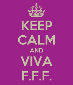 Poster: KEEP CALM AND VIVA F.F.F.