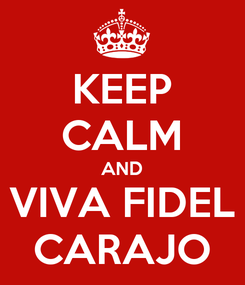 Poster: KEEP CALM AND VIVA FIDEL CARAJO