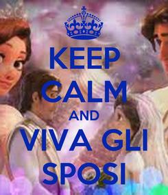 Poster: KEEP CALM AND VIVA GLI SPOSI