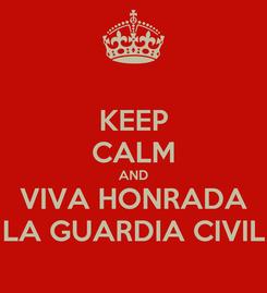 Poster: KEEP CALM AND VIVA HONRADA LA GUARDIA CIVIL