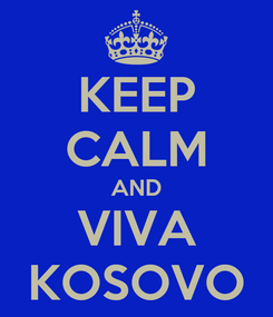 Poster: KEEP CALM AND VIVA KOSOVO