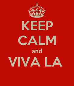 Poster: KEEP CALM and VIVA LA