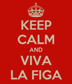 Poster: KEEP CALM AND VIVA LA FIGA
