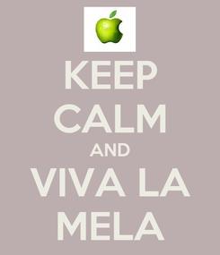 Poster: KEEP CALM AND VIVA LA MELA