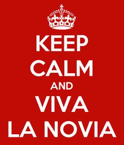 Poster: KEEP CALM AND VIVA LA NOVIA