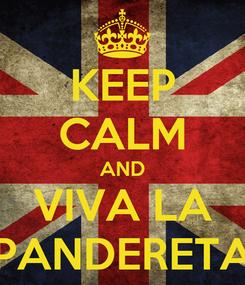 Poster: KEEP CALM AND VIVA LA PANDERETA