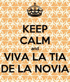 Poster: KEEP CALM and VIVA LA TIA DE LA NOVIA