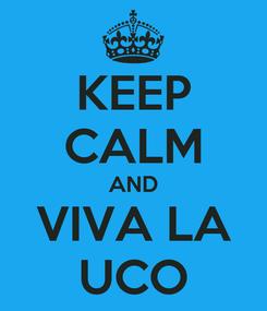 Poster: KEEP CALM AND VIVA LA UCO