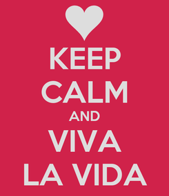 Poster: KEEP CALM AND VIVA LA VIDA