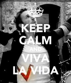 Poster: KEEP CALM AND VIVA LA VIDA